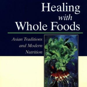 Healing-With-Whole-Foods-Asian-Traditions-and-Modern-Nutrition-3rd-Edition-0